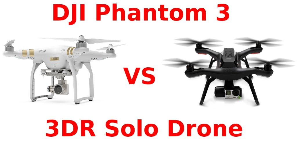 DJI Phantom 3 vs 3DR Solo Drone